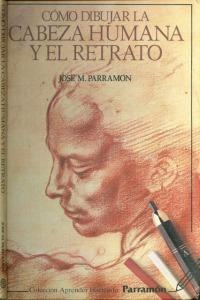 Como Dibujar la Cabeza Humana y Retrato José M Parramón